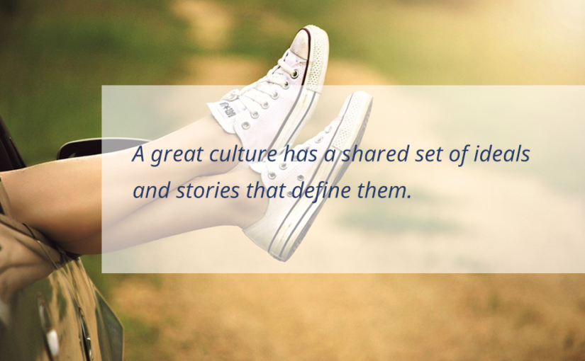 A great culture has a shared set of ideals and stories that define them.